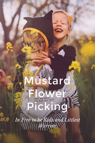 Mustard Flower Picking In Free to be Kids and Littlest Warrior