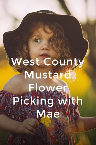 West County Mustard Flower Picking with Mae