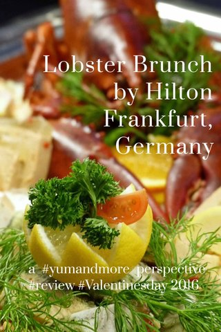 Lobster Brunch by Hilton Frankfurt, Germany a #yumandmore perspective #review #Valentinesday 2016