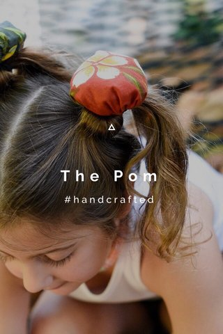 The Pom #handcrafted