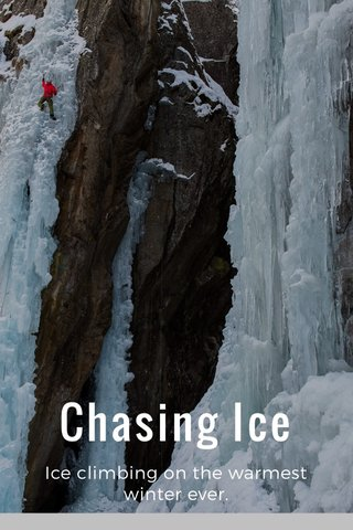 Chasing Ice Ice climbing on the warmest winter ever.