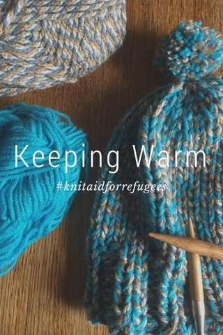 Keeping Warm #knitaidforrefugees