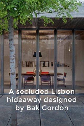 A secluded Lisbon hideaway designed by Bak Gordon