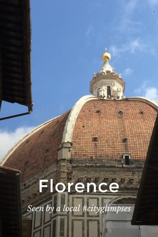 Florence Seen by a local #cityglimpses