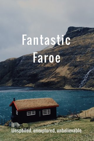 Fantastic Faroe Unspoiled, unexplored, unbelievable.