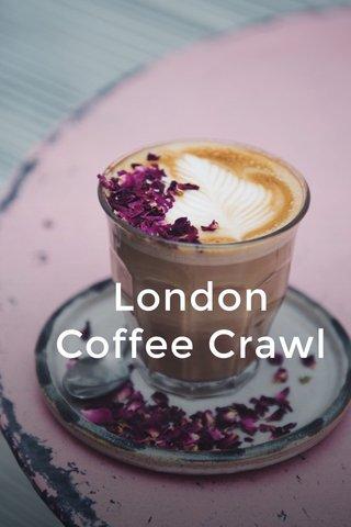 London Coffee Crawl