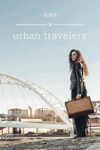 urban travelers • ROMA •