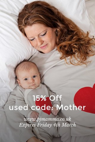 15% Off used code: Mother www.pjmamma.co.uk Expires Friday 4th March