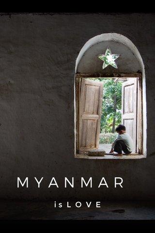 MYANMAR is L O V E