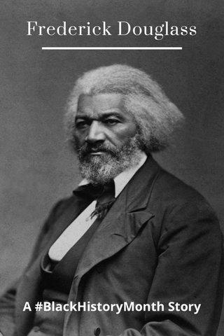 Frederick Douglass A #BlackHistoryMonth Story