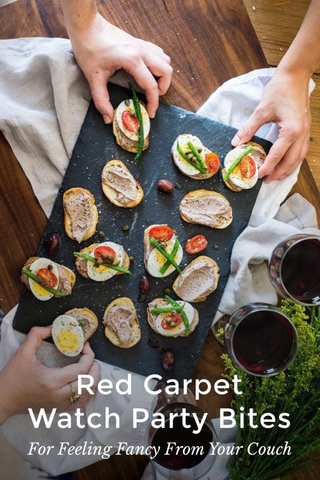 Red Carpet Watch Party Bites For Feeling Fancy From Your Couch
