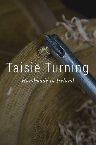 Taisie Turning Handmade in Ireland
