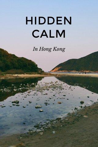 HIDDEN CALM In Hong Kong