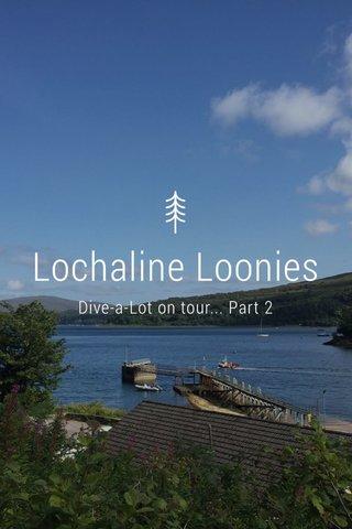 Lochaline Loonies Dive-a-Lot on tour... Part 2