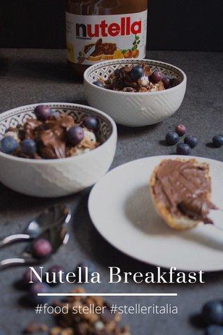 Nutella Breakfast #food steller #stelleritalia
