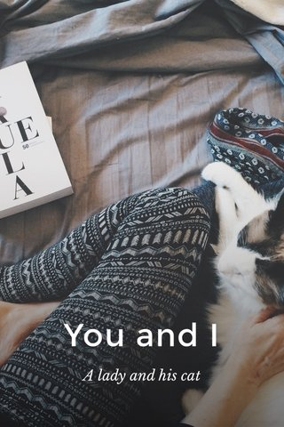 You and I A lady and his cat
