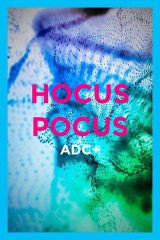 HOCUS POCUS ADC+