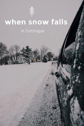 when snow falls In Cutchogue