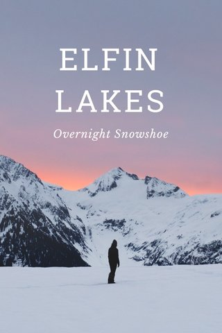 ELFIN LAKES Overnight Snowshoe