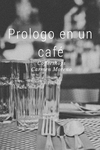 Prologo en un café Coffeeshops Carmen Moreno