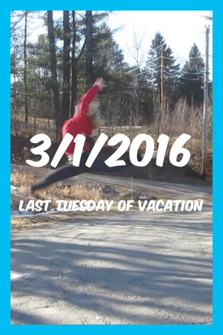 3/1/2016 Last Tuesday of vacation