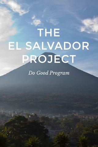 THE EL SALVADOR PROJECT Do Good Program