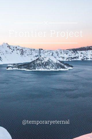 Frontier Project @temporaryeternal