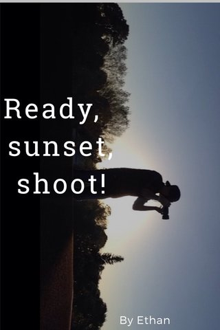 Ready, sunset, shoot! By Ethan