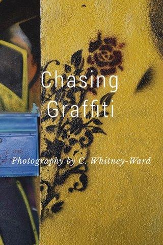 Chasing Graffiti Photography by C. Whitney-Ward