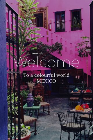 Welcome To a colourful world MEXICO