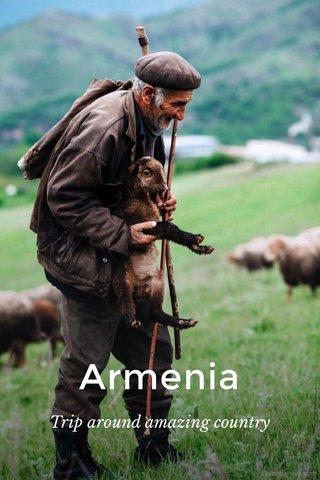 Armenia Trip around amazing country