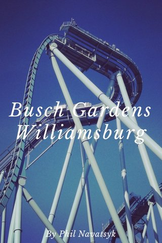 Busch Gardens Williamsburg By Phil Navatsyk