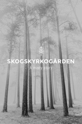 SKOGSKYRKOGÅRDEN A misty story