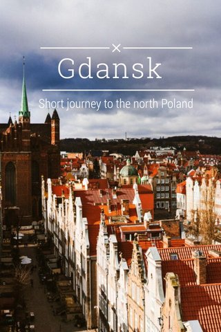 Gdansk Short journey to the north Poland
