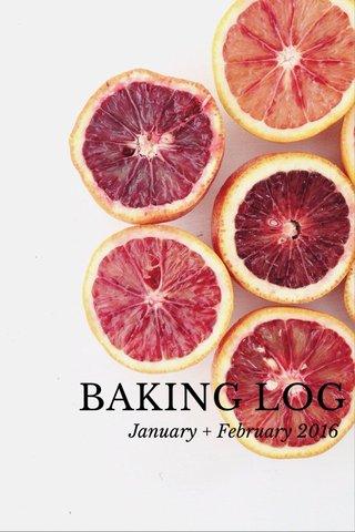 BAKING LOG January + February 2016