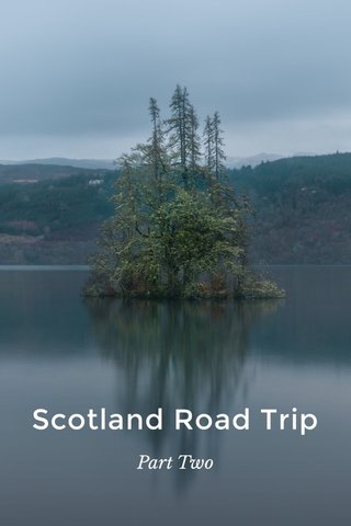 Scotland Road Trip Part Two