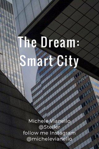 The Dream: Smart City Michele Vianello @Steller follow me Instagram @michelevianello