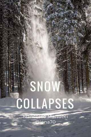 SNOW COLLAPSES Francesco Mattucci @iena70