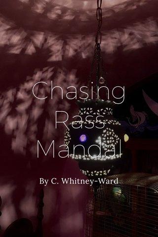 Chasing Rass Mandal By C. Whitney-Ward