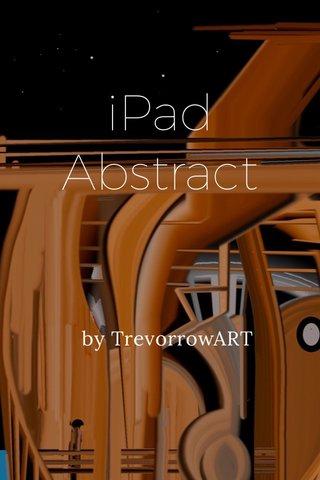 iPad Abstract by TrevorrowART