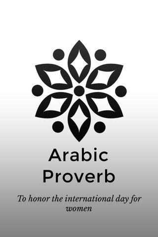 Arabic Proverb To honor the international day for women