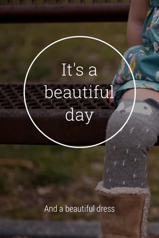 It's a beautiful day And a beautiful dress