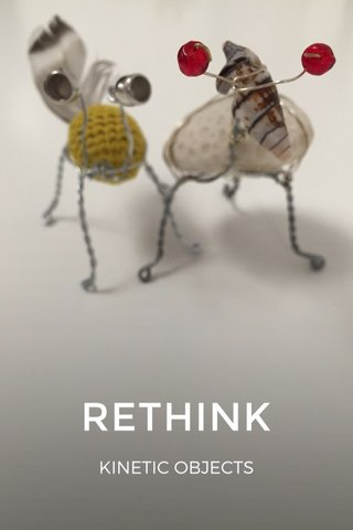 RETHINK KINETIC OBJECTS