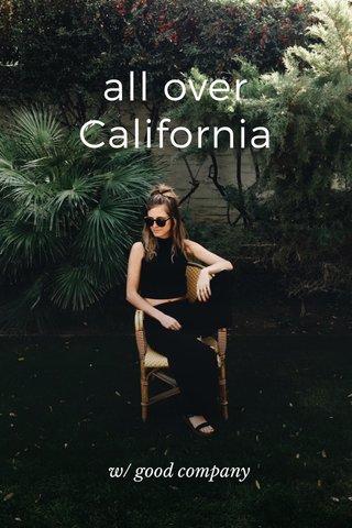 all over California w/ good company