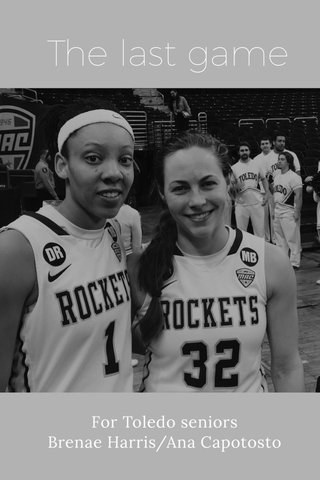 The last game For Toledo seniors Brenae Harris/Ana Capotosto