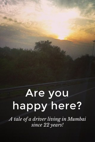 Are you happy here? A tale of a driver living in Mumbai since 22 years!