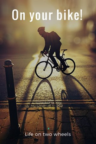 On your bike! Life on two wheels