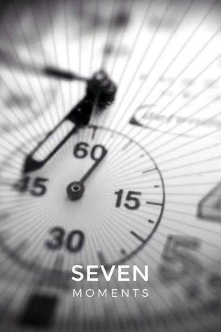 SEVEN MOMENTS