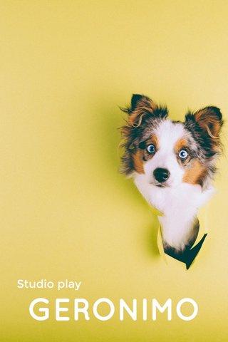 GERONIMO Studio play