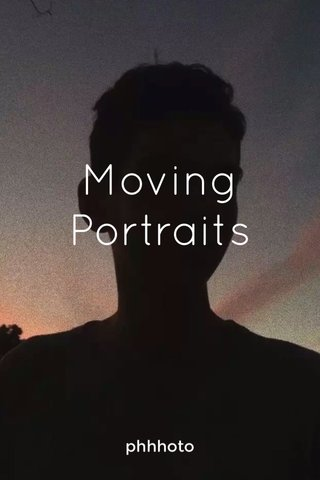 Moving Portraits phhhoto